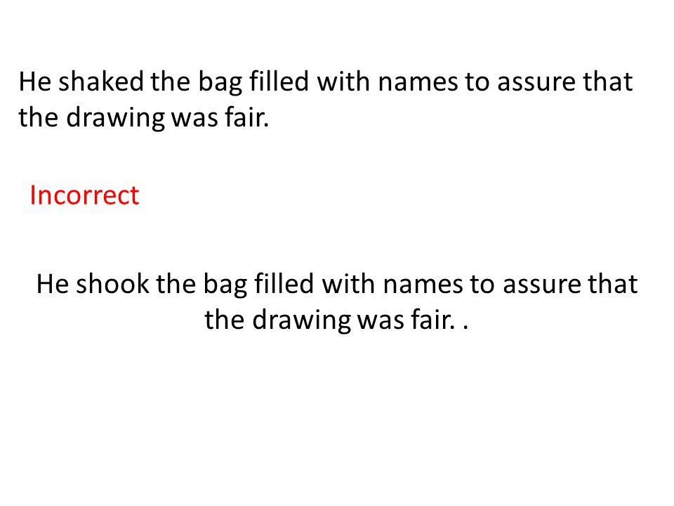 He shaked the bag filled with names to assure that the drawing was fair.