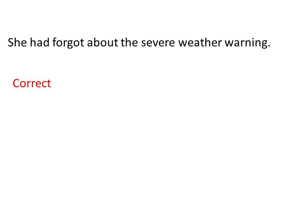 She had forgot about the severe weather warning. Correct