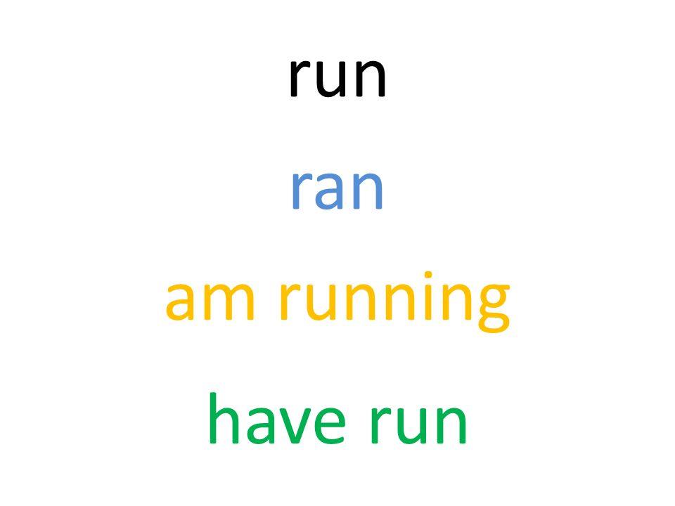 run ran am running have run