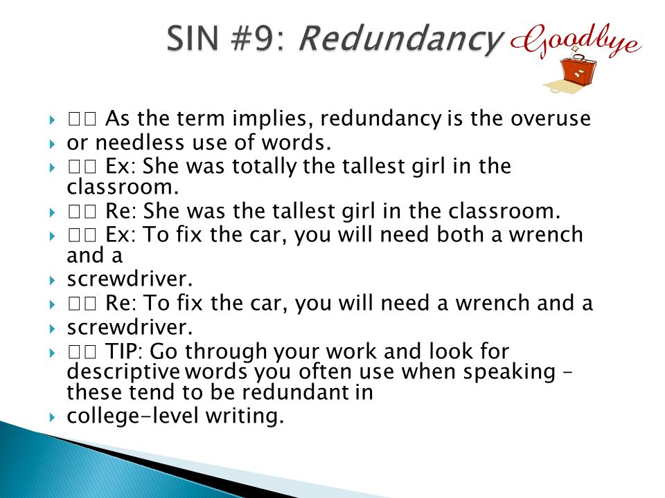  As the term implies, redundancy is the overuse  or needless use of words.