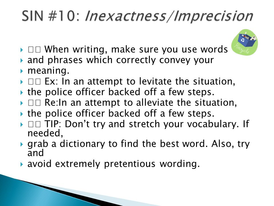  When writing, make sure you use words  and phrases which correctly convey your  meaning.  Ex: In an attempt to levitate the situation,  the poli