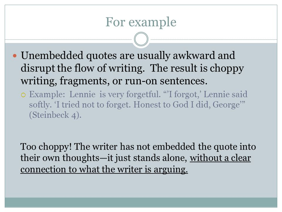 For example Unembedded quotes are usually awkward and disrupt the flow of writing.