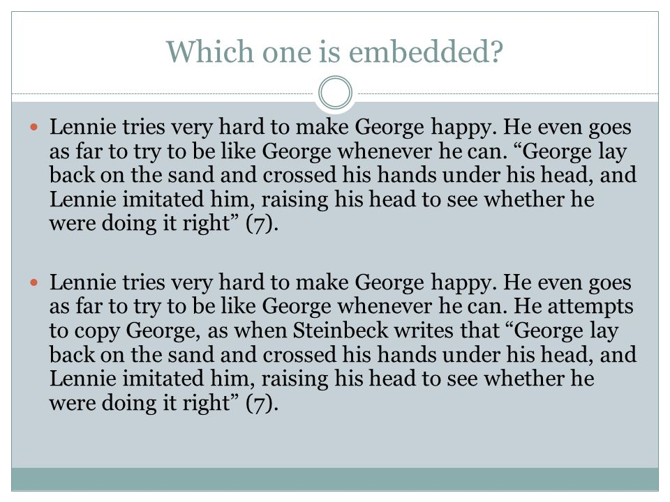Which one is embedded.Lennie tries very hard to make George happy.
