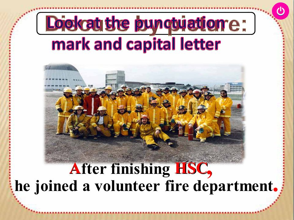 he joined a volunteer fire department. After finishing HSC,A. HSC,