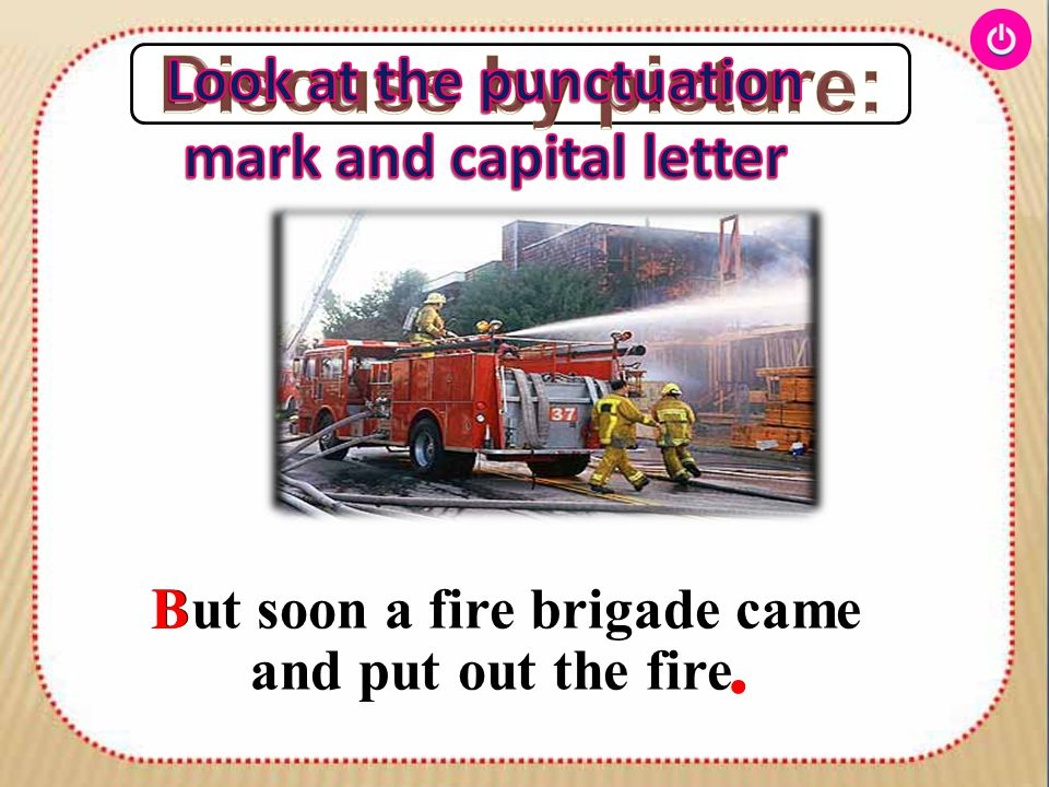But soon a fire brigade came and put out the fire. B.
