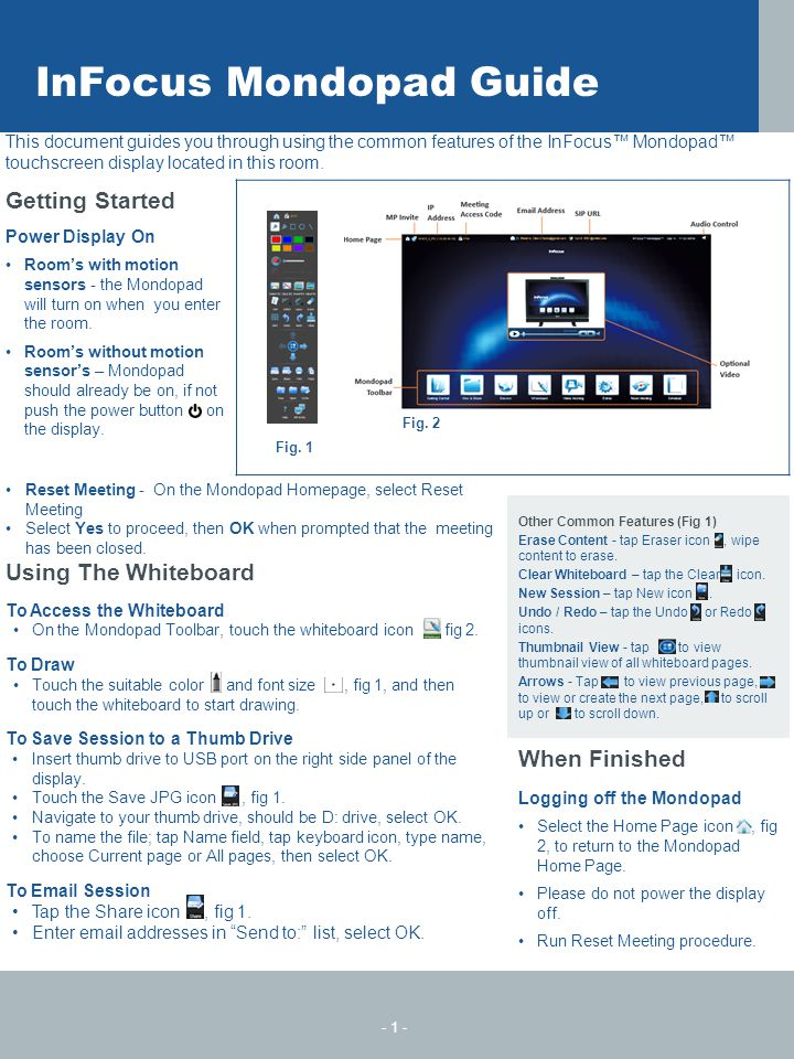This document guides you through using the common features of the InFocus™ Mondopad™ touchscreen display located in this room. Getting Started Power D