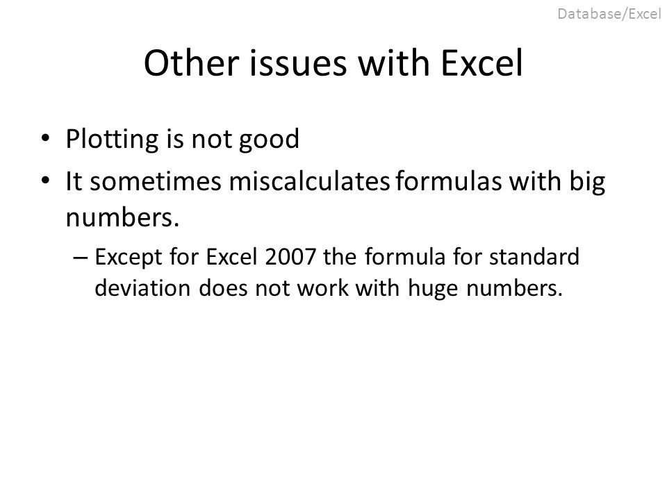 Other issues with Excel Plotting is not good It sometimes miscalculates formulas with big numbers. – Except for Excel 2007 the formula for standard de