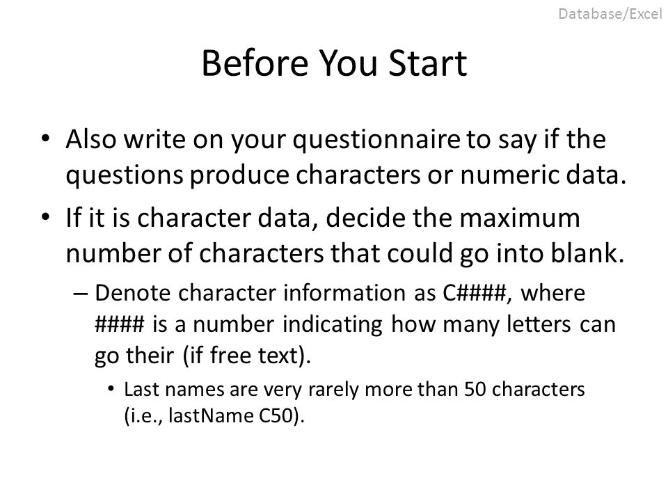 Before You Start Also write on your questionnaire to say if the questions produce characters or numeric data. If it is character data, decide the maxi