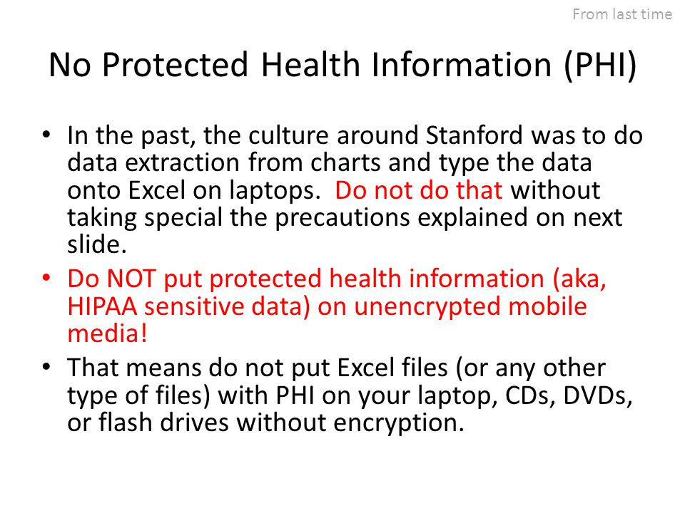 No Protected Health Information (PHI) In the past, the culture around Stanford was to do data extraction from charts and type the data onto Excel on l