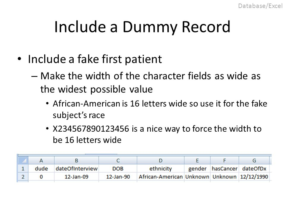 Include a Dummy Record Include a fake first patient – Make the width of the character fields as wide as the widest possible value African-American is