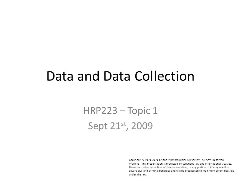 HRP223 – Topic 1 Sept 21 st, 2009 Copyright © 1999-2009 Leland Stanford Junior University. All rights reserved. Warning: This presentation is protecte