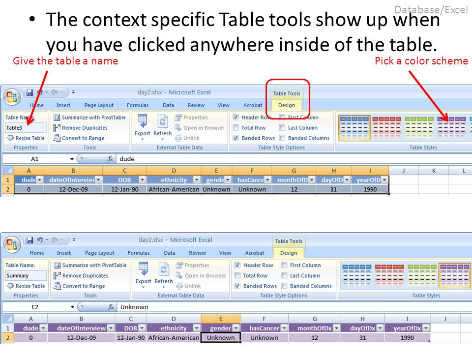The context specific Table tools show up when you have clicked anywhere inside of the table. Pick a color scheme Give the table a name Database/Excel