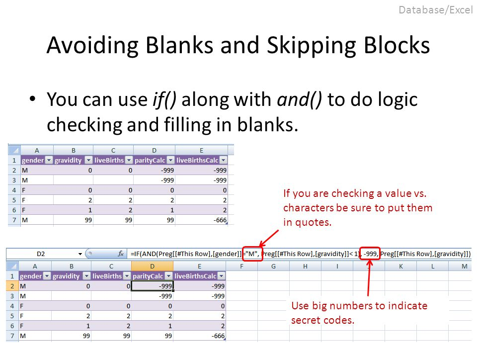 Avoiding Blanks and Skipping Blocks You can use if() along with and() to do logic checking and filling in blanks. If you are checking a value vs. char
