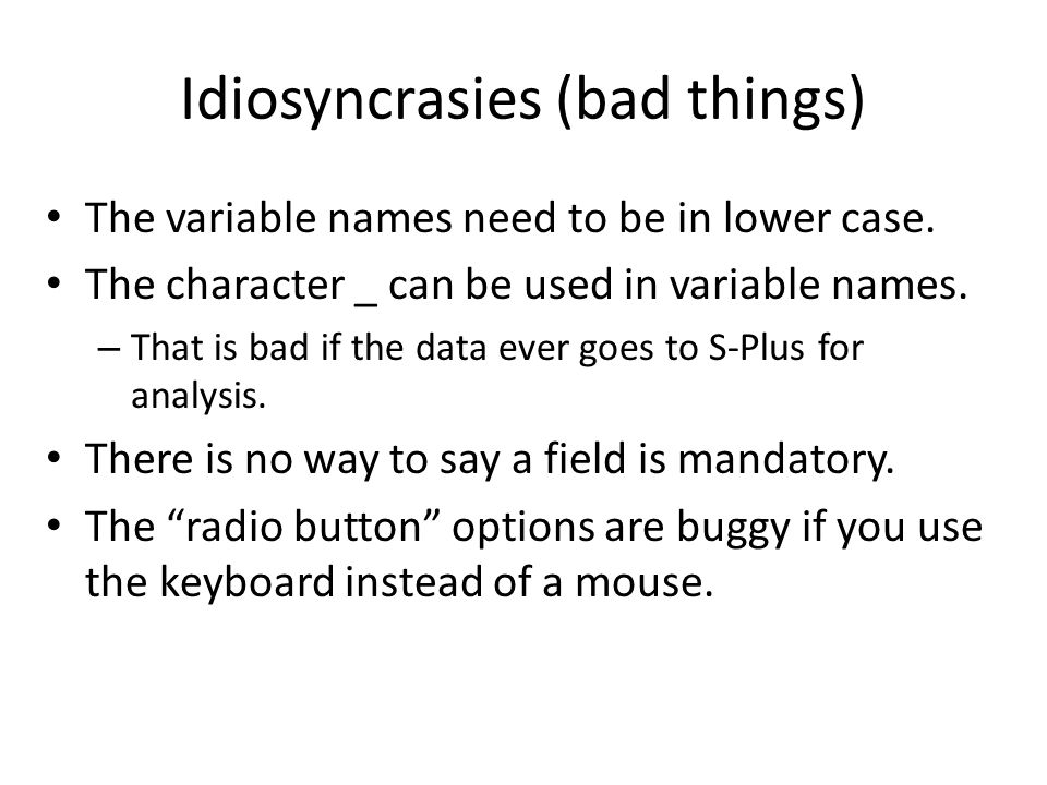 Idiosyncrasies (bad things) The variable names need to be in lower case. The character _ can be used in variable names. – That is bad if the data ever