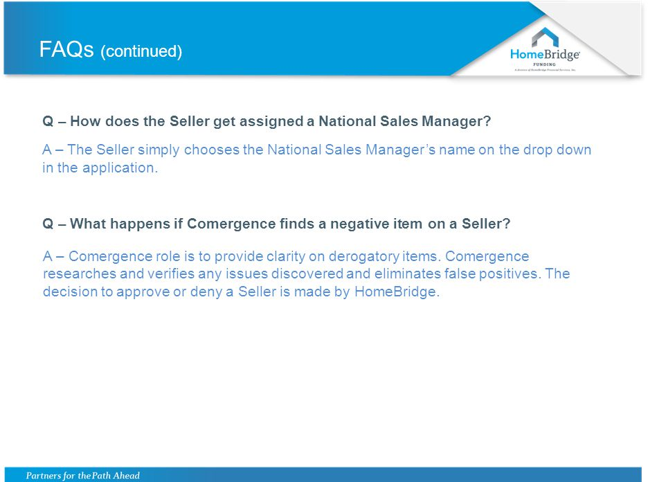 FAQs (continued) Q – How does the Seller get assigned a National Sales Manager.