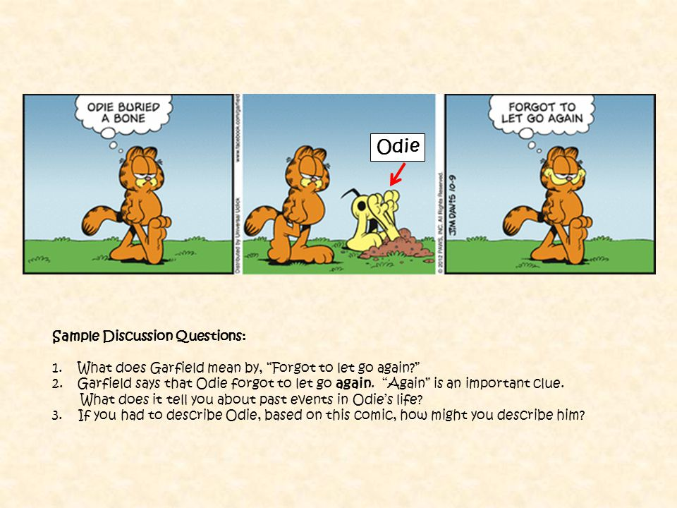 Odie Sample Discussion Questions: 1.What does Garfield mean by, Forgot to let go again 2.Garfield says that Odie forgot to let go again.