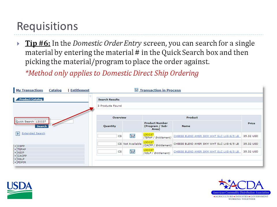 Requisitions  Tip #6: In the Domestic Order Entry screen, you can search for a single material by entering the material # in the Quick Search box and then picking the material/program to place the order against.