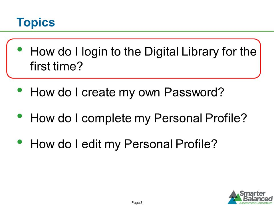 Topics How do I login to the Digital Library for the first time? How do I create my own Password? How do I complete my Personal Profile? How do I edit