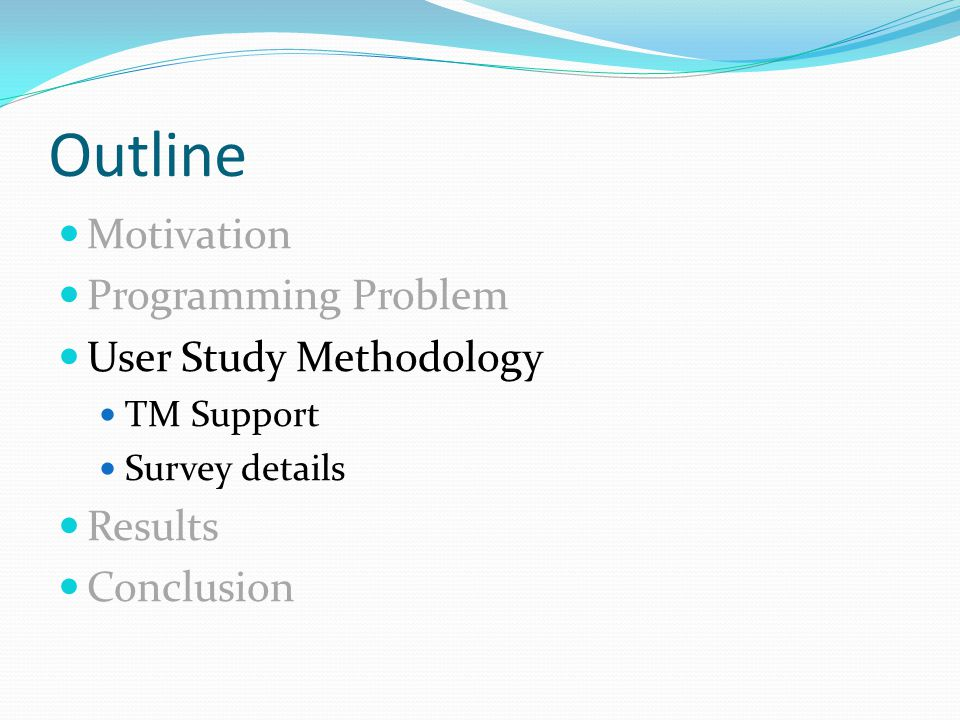Outline Motivation Programming Problem User Study Methodology TM Support Survey details Results Conclusion