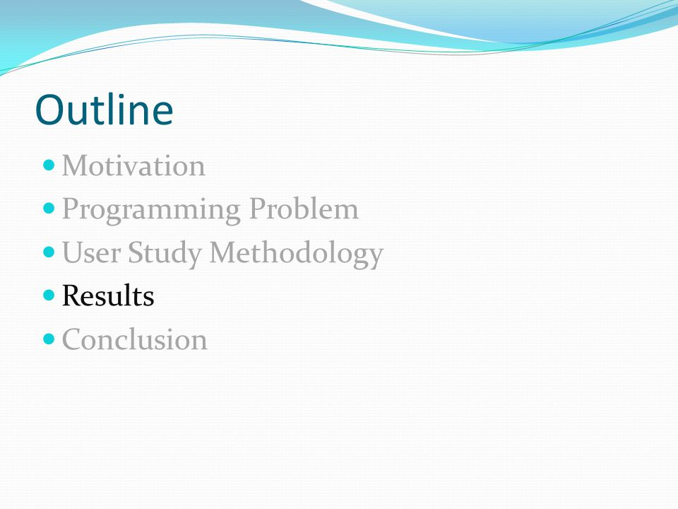 Outline Motivation Programming Problem User Study Methodology Results Conclusion