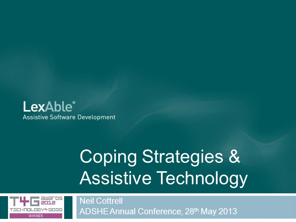 Coping Strategies & Assistive Technology Neil Cottrell ADSHE Annual Conference, 28 th May 2013