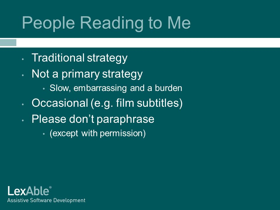 People Reading to Me Traditional strategy Not a primary strategy Slow, embarrassing and a burden Occasional (e.g.