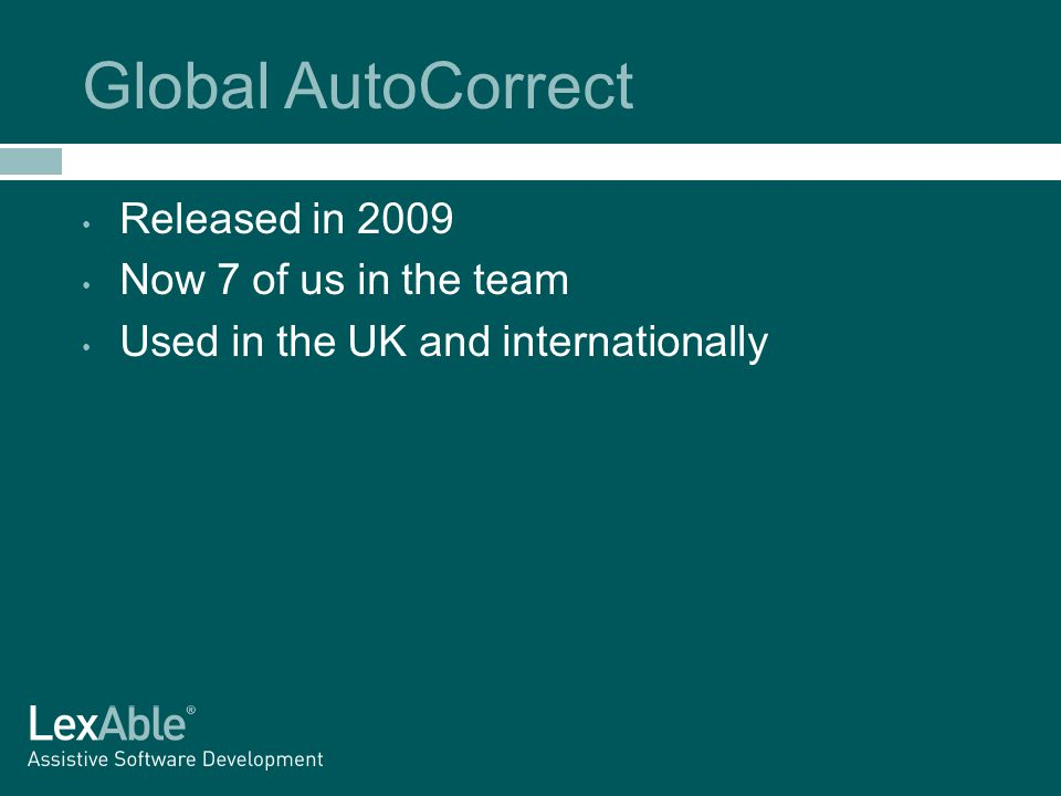 Global AutoCorrect Released in 2009 Now 7 of us in the team Used in the UK and internationally