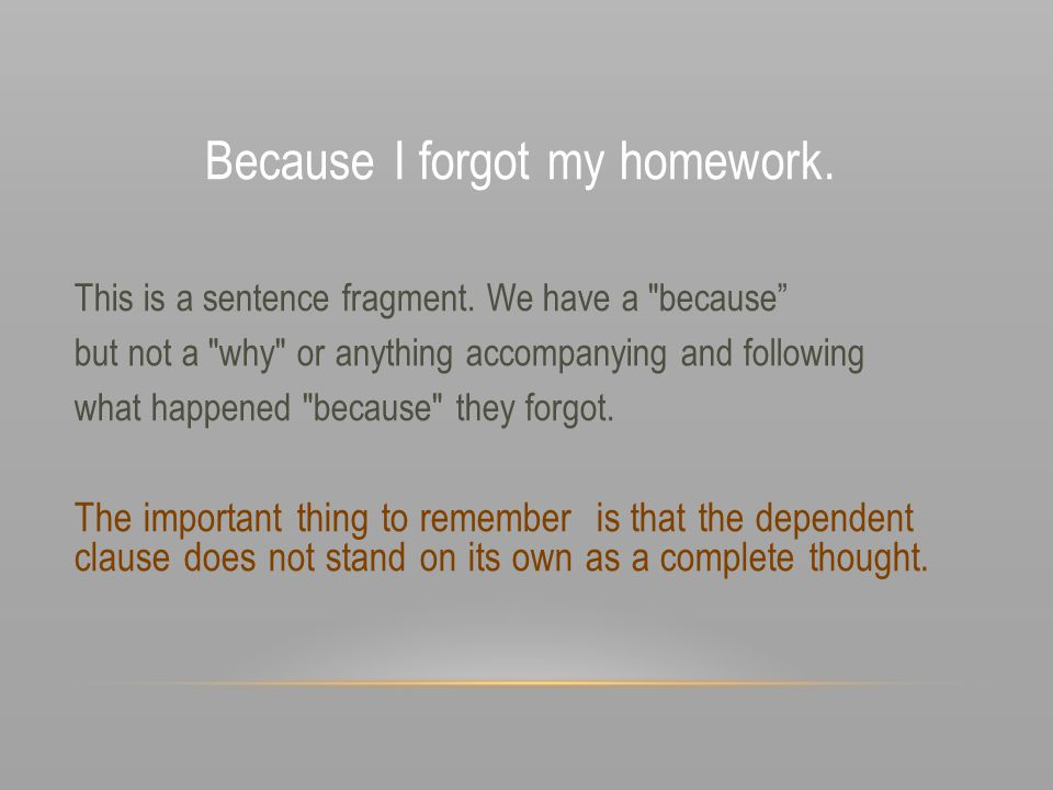 Because I forgot my homework. This is a sentence fragment. We have a