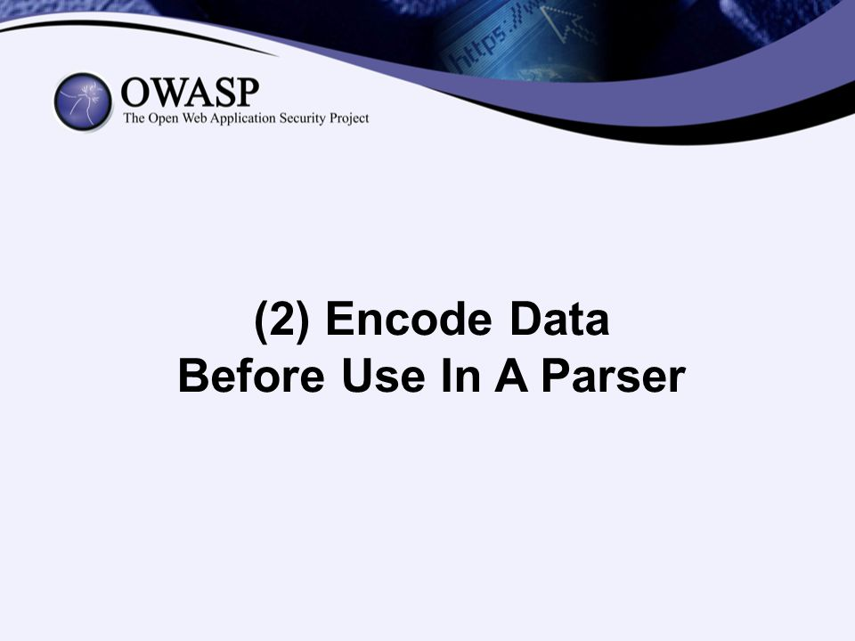 (2) Encode Data Before Use In A Parser