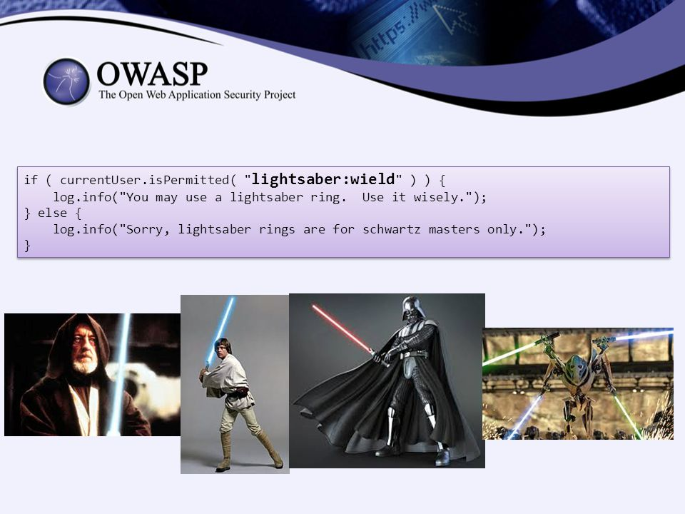 if ( currentUser.isPermitted( lightsaber:wield ) ) { log.info( You may use a lightsaber ring.