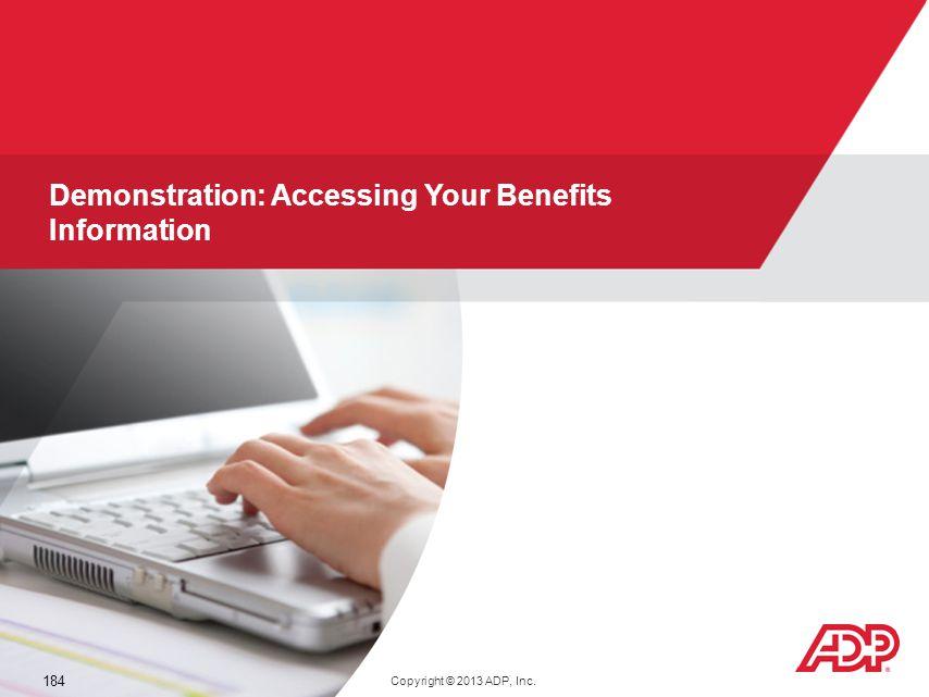 V11041380367WFN51 184 Demonstration: Accessing Your Benefits Information Copyright © 2013 ADP, Inc.