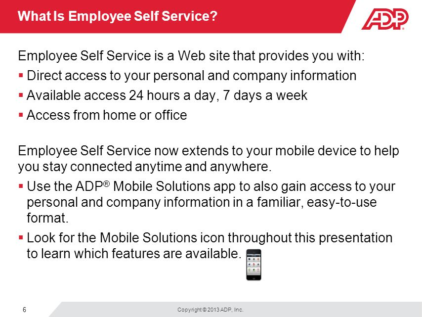 Copyright © 2013 ADP, Inc. 6 What Is Employee Self Service.