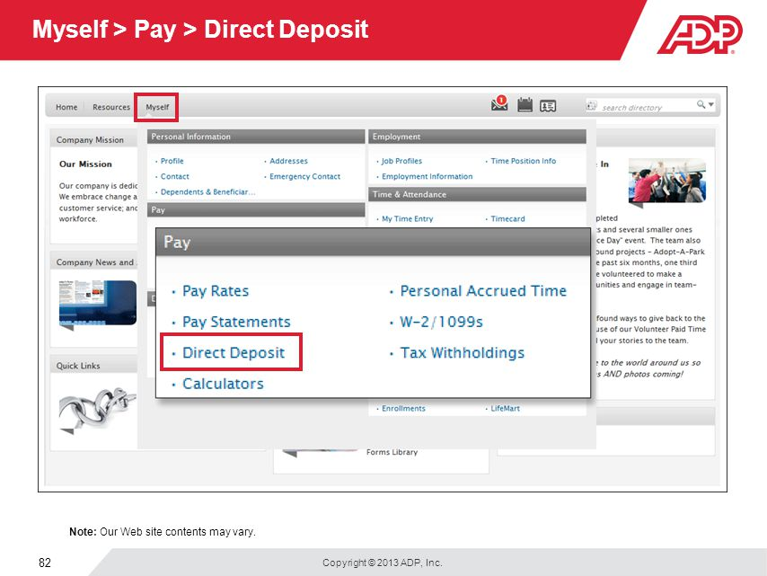 Copyright © 2013 ADP, Inc. 82 Myself > Pay > Direct Deposit Note: Our Web site contents may vary.