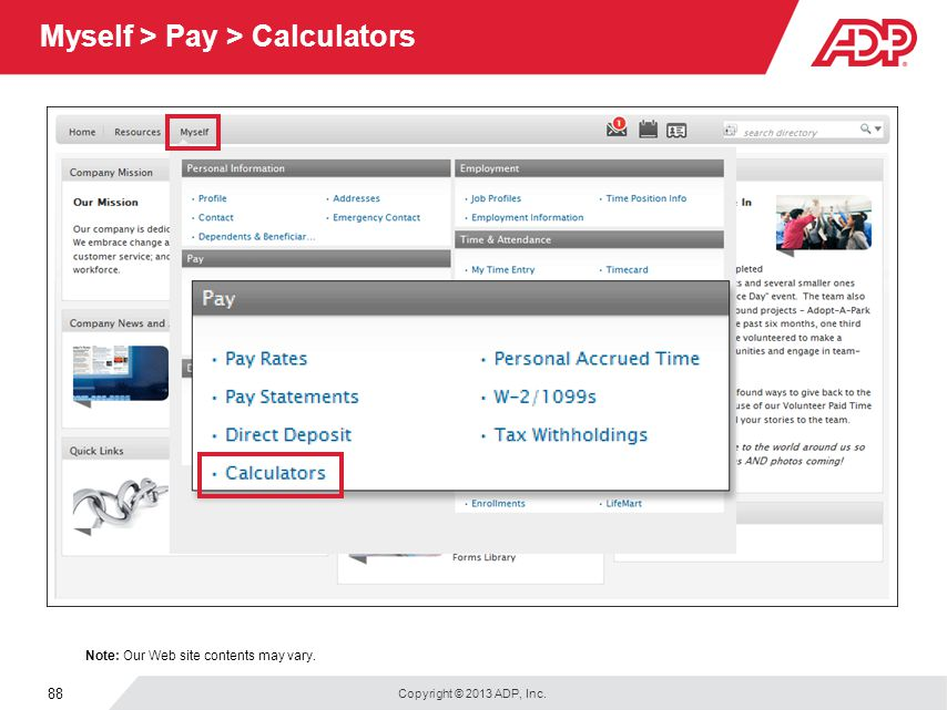 Copyright © 2013 ADP, Inc. 88 Myself > Pay > Calculators Note: Our Web site contents may vary.