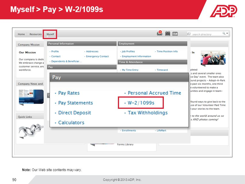 Copyright © 2013 ADP, Inc. 90 Myself > Pay > W-2/1099s Note: Our Web site contents may vary.