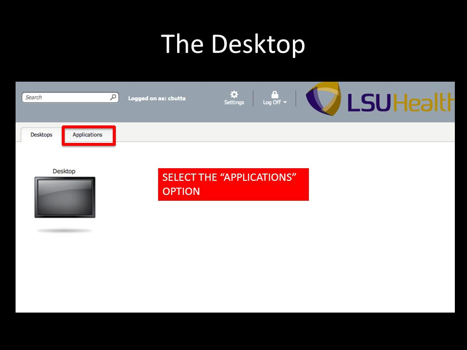 The Desktop SELECT THE APPLICATIONS OPTION