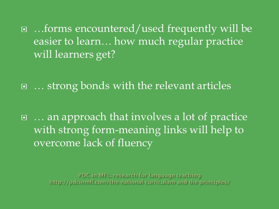  …forms encountered/used frequently will be easier to learn… how much regular practice will learners get?  … strong bonds with the relevant articles