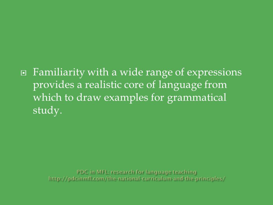  Familiarity with a wide range of expressions provides a realistic core of language from which to draw examples for grammatical study.