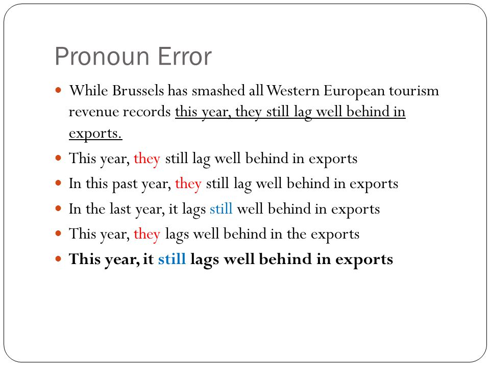 Pronoun Error While Brussels has smashed all Western European tourism revenue records this year, they still lag well behind in exports. This year, the