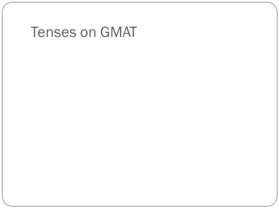 Tenses on GMAT