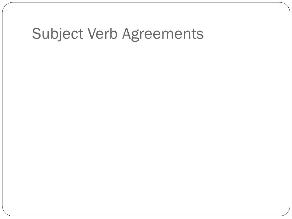 Subject Verb Agreements