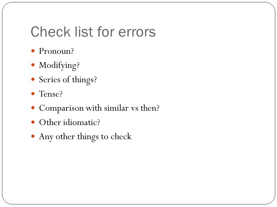 Check list for errors Pronoun. Modifying. Series of things.