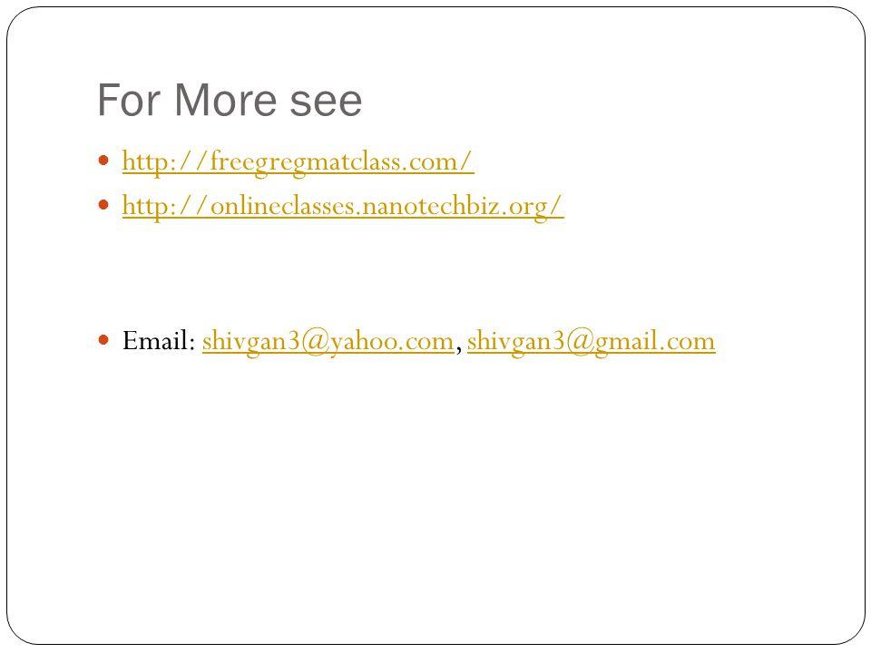 For More see http://freegregmatclass.com/ http://onlineclasses.nanotechbiz.org/ Email: shivgan3@yahoo.com, shivgan3@gmail.comshivgan3@yahoo.comshivgan3@gmail.com