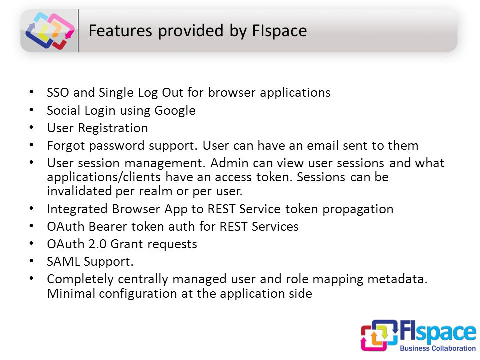 Features provided by FIspace SSO and Single Log Out for browser applications Social Login using Google User Registration Forgot password support.