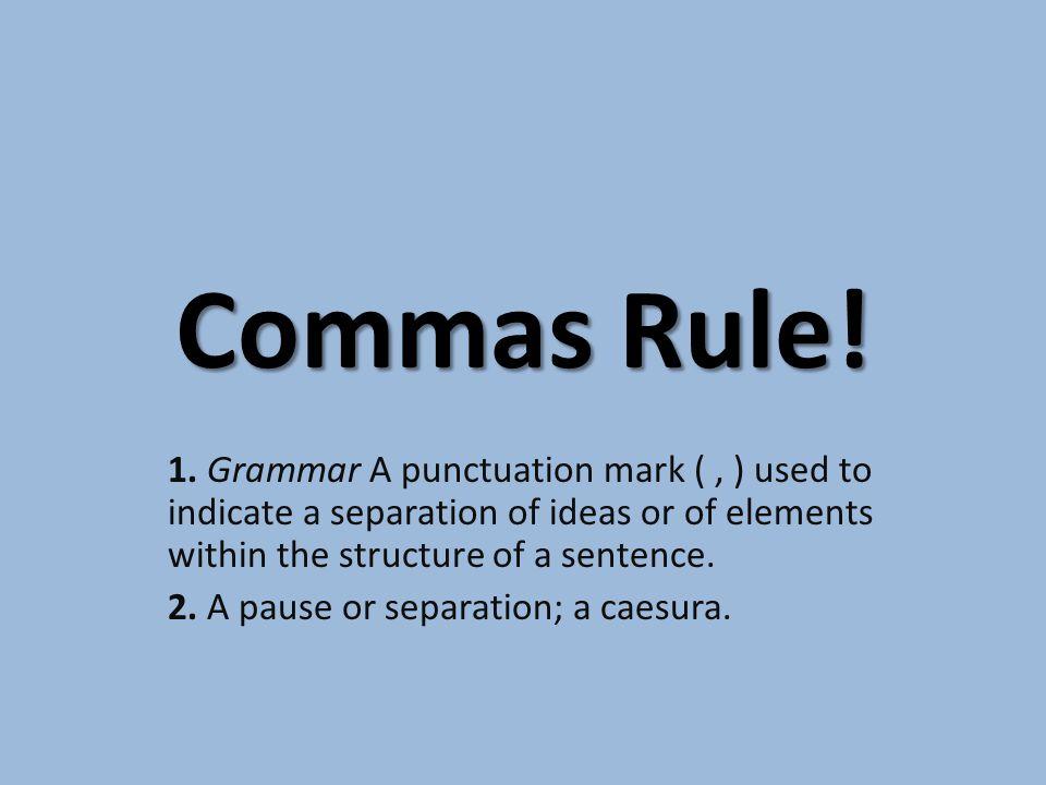 Comma vs.Semicolon THE COMMA VS.