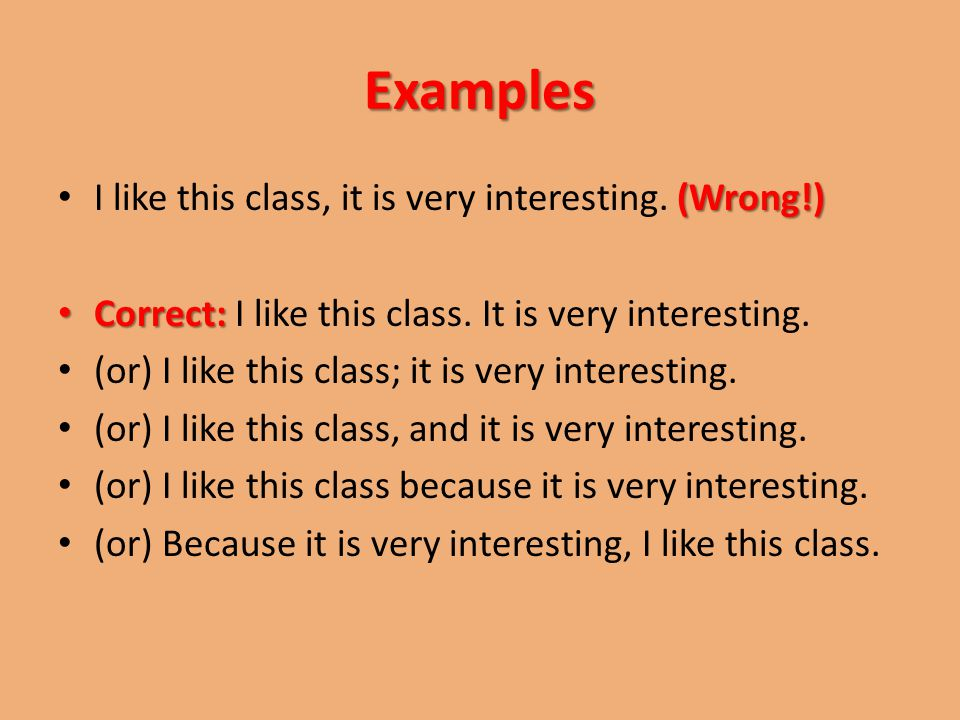Examples (Wrong!) I like this class, it is very interesting.