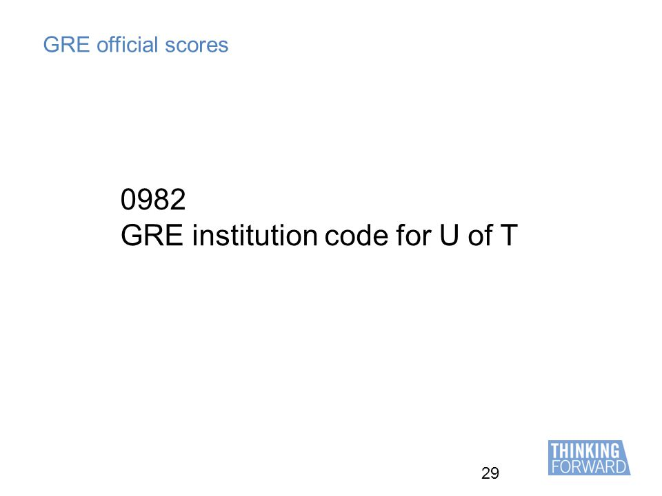 29 GRE official scores 0982 GRE institution code for U of T