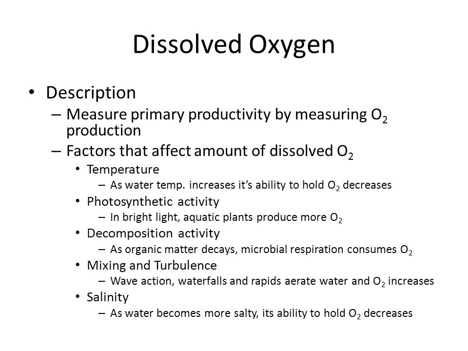 Description – Measure primary productivity by measuring O 2 production – Factors that affect amount of dissolved O 2 Temperature – As water temp. incr