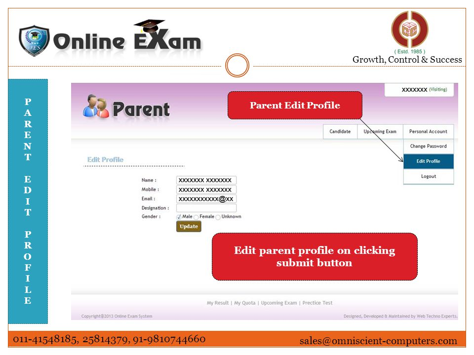 Growth, Control & Success 011-41548185, 25814379, 91-9810744660 sales@omniscient-computers.com PARENTEDITPROFILEPARENTEDITPROFILE Parent Edit Profile Edit parent profile on clicking submit button