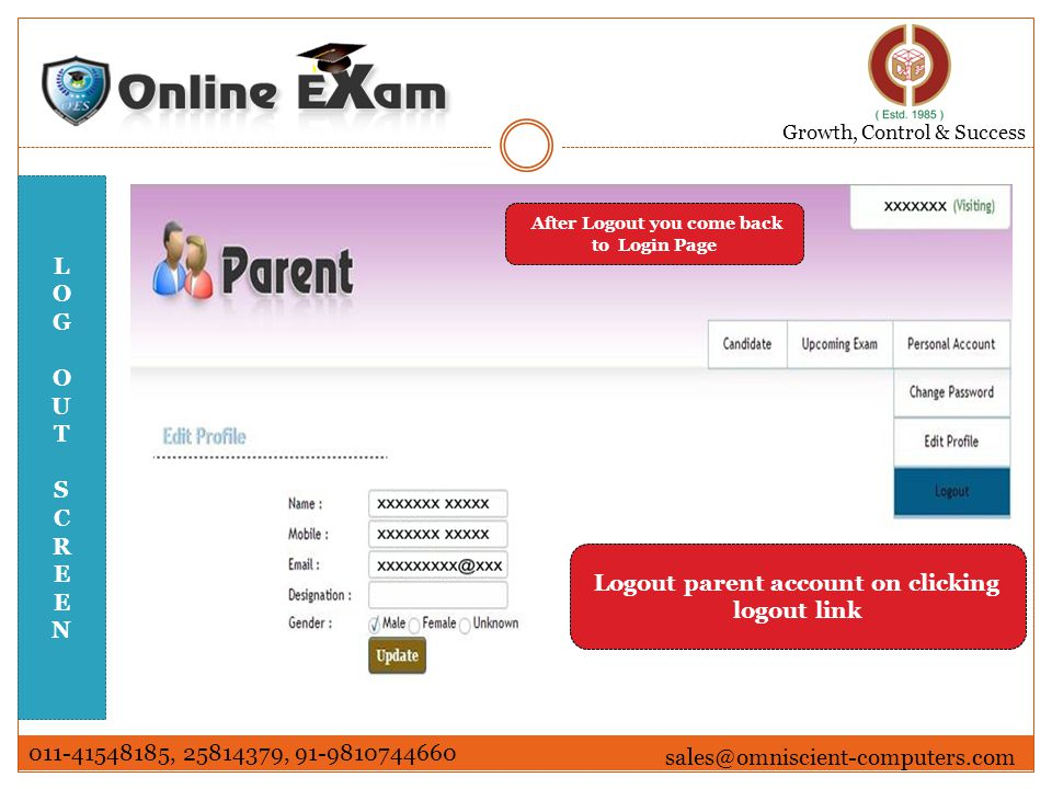Growth, Control & Success 011-41548185, 25814379, 91-9810744660 sales@omniscient-computers.com LOGOUTSCREENLOGOUTSCREEN After Logout you come back to Login Page Logout parent account on clicking logout link